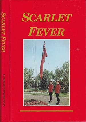Scarlet Fever A Story of Early Years in Banff and My Life as a Royal Mounted Policeman's Wife 191...