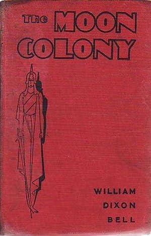 The Moon Colony: Bell, William Dixon