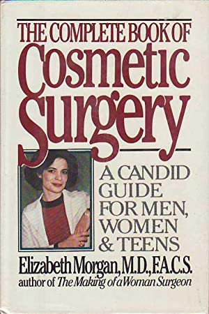 The Complete Book of Cosmetic Surgery: A Candid Guide for Men, Women and Teens