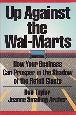 Up Against the Wal-Marts: How Your Business: Taylor, Don; Archer,