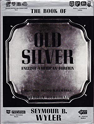 Book of Old Silver: English, American, and Foreign With All Available Hallmarks Including Sheffie...