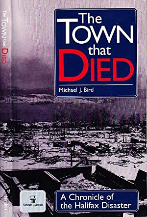 The Town That Died; A Chronicle of the Halifax Disaster