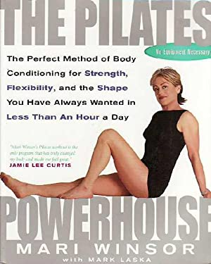 The Pilates Powerhouse : The Perfect Method of Conditioning for Strength, Flexibility, and the Sh...