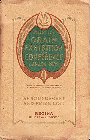 World's Grain Exhibition and Conference Canada Regina Canada July 25th to August 6th 1932 Announc...