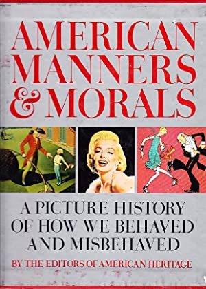 American Manners & Morals A Picture History of How We Behaved and Misbehaved