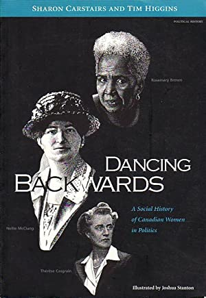 Dancing Backwards: A Social History of Canadian Women in Politics