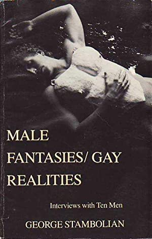 Male Fantasies; Gay Realities: Interviews with Ten Men