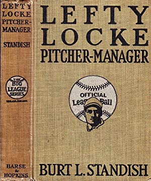 Lefty Locke Pitcher-Manager THE BIG LEAGUE SERIES: Standish, Burt L.