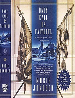 Only Call Us Faithful: A Novel of the Union Underground