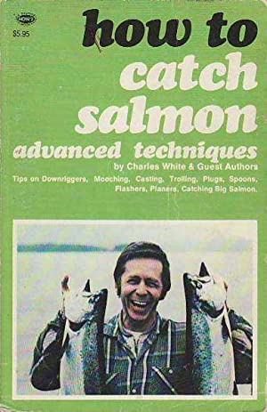 How to Catch Salmon Advanced Techniques: White, Charles