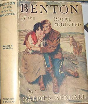 Benton of the Royal Mounted; A Tale: Kendall, Sergeant Ralph