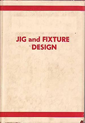 Jig and Fixture Design A Treatise Covering: Jones, Franklin D.