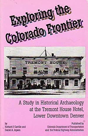 Exploring the Colorado Frontier A Study in Historical Archaeology at the Tremont House Hotel Lowe...