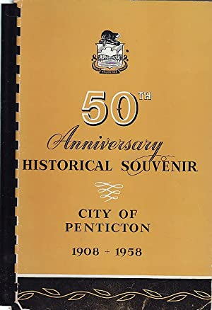 Historical Souvenir of Penticton B.C. 1908-1958 on the Occasion of the City of Penticton's Golden...