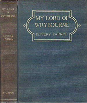 My Lord of Wrybourne A Romance: Farnol, (John) Jeffery
