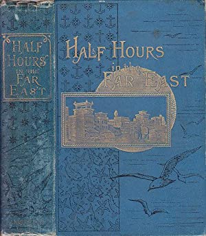 Half Hours in the Far East Among the People and Wonders of India THE HALF HOUR LIBRARY OF TRAVEL,...