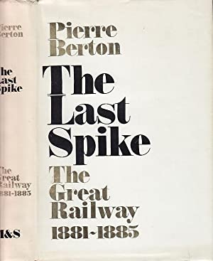 The Last Spike The Great Railway 1881-1885