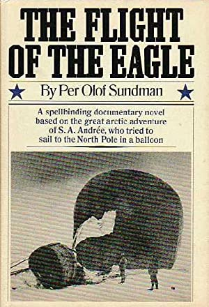 The Flight of the Eagle A Spellbinding Documentary Novel Based on the Great Arctic Adventure of S...