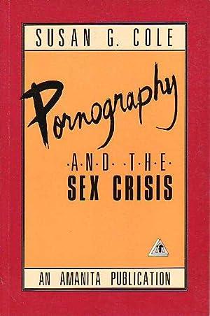 Pornography and the Sex Crisis: Cole, Susan