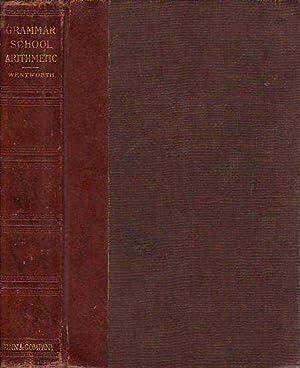 Grammar School Arithmetic: Wentworth, G[eorge] A.
