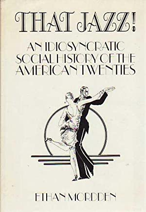 That Jazz!: An Idiosyncratic Social History of the American Twenties