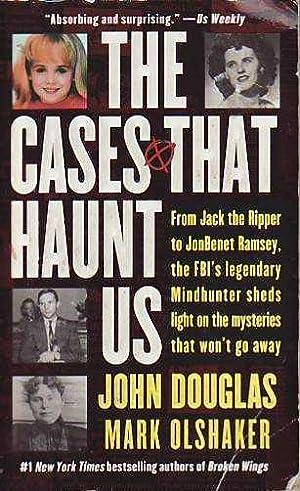 The Cases That Haunt Us: From Jack: Douglas, John E.;