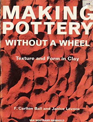 Making Pottery Without a Wheel Texture and: Ball, F. Carlton;