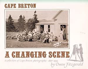 Cape Breton, A Changing Scene : A Collection of Cape Breton Photographs 1860-1935