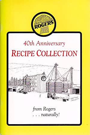 40th Anniversary Recipe Collection From Rogers Naturally!: Lauman, Janis; Towgood,