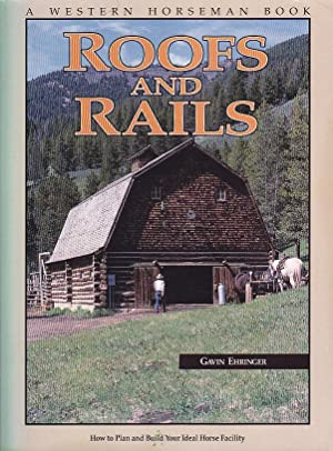 Roofs and Rails: How to Plan and Build Your Ideal Horse Facility A Western Horseman Book
