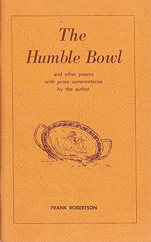The Humble Bowl and Other Poems with Prose Commentaries By the Author