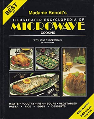 The Best of Madame Benoit's Illustrated Encyclopedia of Microwave Cooking with Wine Suggestions B...