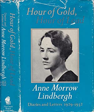 Hour of Gold Hour of Lead Diaries and Letters of Anne Morrow Lindbergh 1929-1932