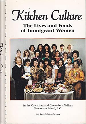 Kitchen Culture : The Lives and Foods of Immigrant Women in the Cowichan and Chemainus Valleys, V...