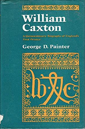 William Caxton A Quincentenary Biography of England's First Printer