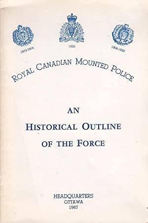 Royal Canadian Mounted Police An Historical Outline: Royal Canadian Mounted