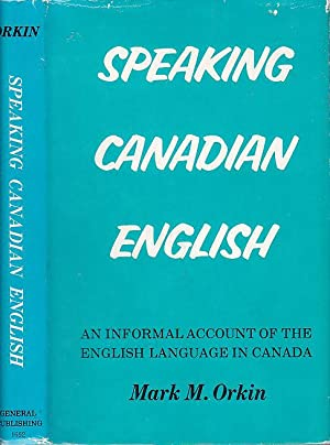 Speaking Canadian English : An Informal Account: Orkin, Mark M.