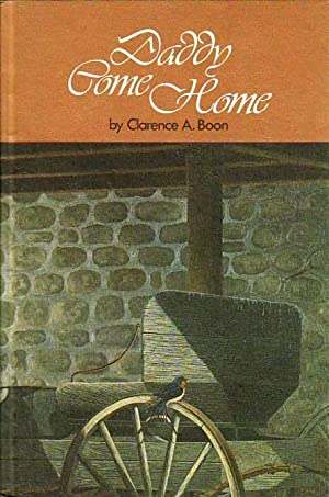 Daddy, Come Home: Boon, Clarence A[lton]
