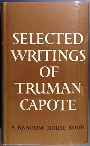 SELECTED WRITINGS OF TRUMAN CAPOTE. With An: Capote, Truman
