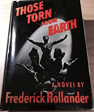 THOSE TORN FROM EARTH. A Novel. Presentation Copy: Hollander, Frederick [also Fredrich Hollaender]