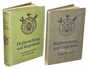 Hufbeschlag und Wagenbau. Ein praktisches Handbuch für Schmiede und Wagenbauer. Mit ...