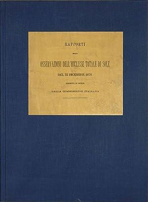 Rapporti sulle Osservazioni dell'Ecclisse Totale di Sole del 22 Dicembre 1870.: Eseguite in ...