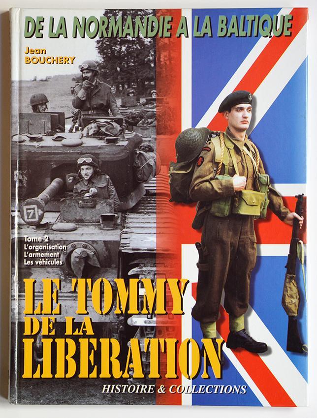 De la Normandie à la Baltique : LE TOMMY DE LA LIBERATION Tome 2 Organisation Armement et Véhicules. - BOUCHERY Jean, MONGIN Jean-Marie
