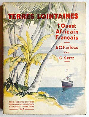 TERRES LOINTAINES : L'OUEST AFRICAIN FRANCAIS, A.O.F. ET TOGO.