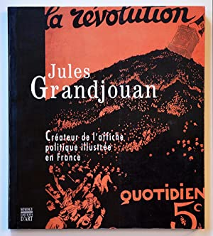 JULES GRANDJOUAN CREATEUR DE L'AFFICHE POLITIQUE ILLUSTREE EN FRANCE.