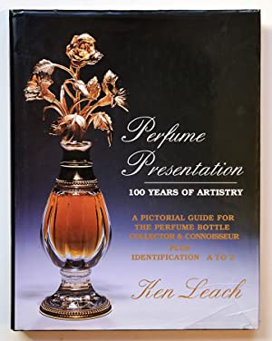 PERFUME PRESENTATION: 100 YEARS OF ARTISTRY, A pictorial guide for the perfume bottle collector.