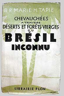 CHEVAUCHEES A TRAVERS DESERTS ET FORETS VIERGES DU BRESIL INCONNU.