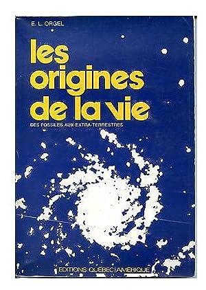 LES ORIGINES DE LA VIE. Des fossiles: ORGEL E. L.