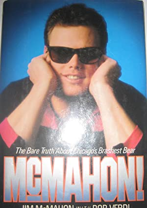 McMahon!: The Bare Truth About Chicago's Brashest: McMahon, Jim with