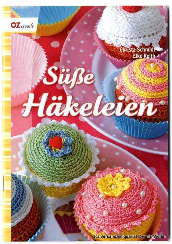 Süße Häkeleien - Schmidt, Christa ; Elke Reith